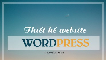 Thiết kế website WordPress – bảo mật cao – code chuẩn Seo